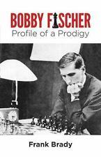 Bobby Fischer: Profile of a Prodigy by Brady, Frank , Paperback