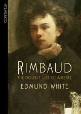 Rimbaud : The Double Life of a Rebel by Edmund White (2008 Hardcover) Near Fine