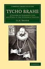 Cambridge Library Collection - Astronomy: Tycho Brahe : A Picture of...