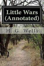 Little Wars (Annotated): A game for boys from twelve years of age to one hundred