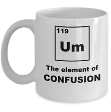 Chemistry science mug - Um the element of confusion - Funny periodic table gift