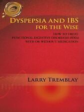 Dyspepsia and IBS for the Wise: How to Treat Functional Digestive-ExLibrary
