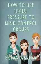 How to Use Social Pressure to Mind Control Groups by Bryan Westra (2016,...