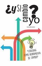 ¿y Si Cambio Yo? : Coaching Como Herramienta de Cambio by Antonella Carbini...