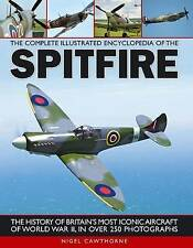 The Complete Illustrated Encyclopedia of the Spitfire by Nigel Cawthorne...