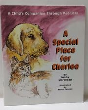 A Special Place for Charlee Debby Morehead Childs Companion Through Pet Loss