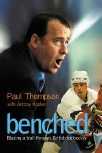 Benched: Blazing a Trail Through British Ice Hockey, Hopker, Antony, Thompson, P