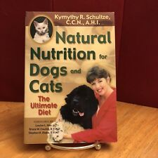 Natural Nutrition for Dogs and Cats : The Ultimate Diet by Kymythy R. Schultze