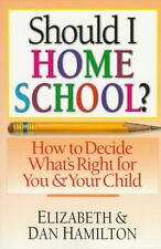 Should I Home School?: How to Decide Whats Right