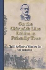On the Skirmish Line Behind a Friendly Tree : The Civil War Memoirs of William R