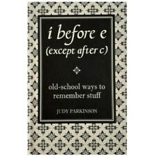 I Before E (Except After C): Old-School Ways to Remember Stuff - Judy Parkinson