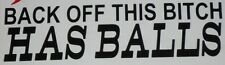 BACK OFF THIS BITCH HAS BALLS *** Car Decal **BUY IT NOW**