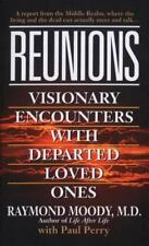 Reunions : Visionary Encounters with Departed Loved Ones by Paul Perry, Raymond
