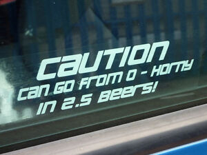 Caution 0-horny in 2.5 beers funny car window sticker