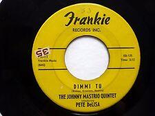 JOHNNY MAESTRO Quintet 45 Until the day I die / Dimmi tu FRANKIE pop  Jr697