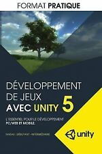 Developpement de Jeux Avec Unity 5 (format Pratique) : L'essentiel Pour le...