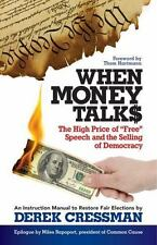"""When Money Talks: The High Price Of""""free"""" Speech and the Selling of Democracy (P"""