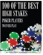 100 of the Best High Stakes Poker Players to Ever Play by Alex Trost and...