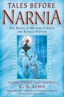 Tales Before Narnia : The Roots of Modern Fantasy and Science Fiction (2008,...