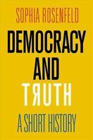 Democracy and Truth A Short History by Sophia Rosenfeld 9780812250848