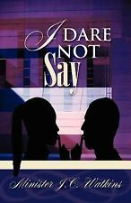 I Dare Not Say by J. C. Watkins (2007, Paperback)