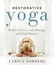 Restorative Yoga : Reduce Stress, Gain Energy, and Find Balance by Ulrica...