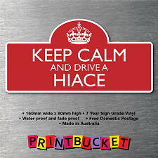 Keep calm & drive Hiace Sticker 7yr water/fade proof vinyl  parts Badge