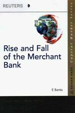 The Rise and Fall of the Merchant Bank: The Evolution of the Global Investment B