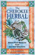 The Cherokee Herbal: Native Plant Medicine from the Four Directions by Garrett