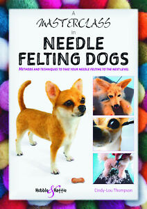 A Masterclass in needle felting dogs: take your needle felting to the next level