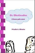 Os Obstinados: Os Obstinados : A Busca Pelo Amor by Priscila Oliveira (2014,...