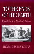 To the Ends of the Earth : Women's Search for Education in Medicine by Thomas...