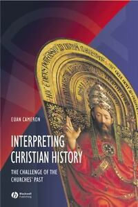 Interpreting Christian History: By Cameron, Euan