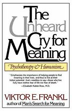 The Unheard Cry for Meaning : Psychotherapy and Humanism by Viktor E. Frankl...
