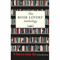 The Book Lovers' Anthology: A Compendium of Writing about Books, Readers and...