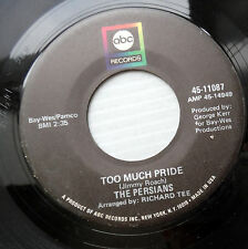 PERSIANS northern soul 45 TOO MUCH PRIDE That's if you want me to NearMint c2390