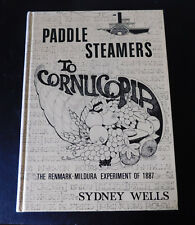 Paddle Steamers to Cornucopia The Renmark-Mildura Experiment of 1887 by S Wells