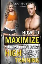 How to Maximize Your Workout Using High Intensity Interval Training by Marc...