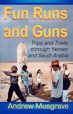 Fun Runs and Guns - Trips and Trails through Yemen and Saudi Arabia: Second Edit