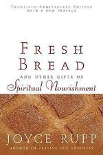 Fresh Bread : And Other Gifts of Spiritual Nourishment by Joyce Rupp (2006,...