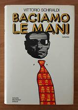 """Baciamo le mani, Schiraldi Vittorio, Mondadori, 1972, """"Omnibus"""", 1a edizione."""