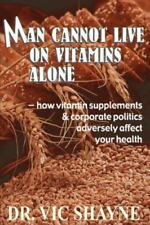 Man Cannot Live on Vitamins Alone : How Vitamin Supplements and Corporate...