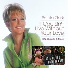I Couldn't Live Without Your Love: Hits, Classics & More by Petula Clark (CD, Dec-2017, 2 Discs, UK)