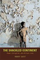 The Shackled Continent: Power, Corruption, and African Lives  VeryGood