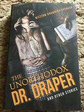 THE UNORTHODOX DR. DRAPER William Browning Spence 1st ed 750 copy SIGNED/LTD OOP