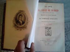 La cour et la ville de Madrid au XVIIème, Comtesse d'AULNOY, plon 1874