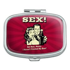 Sex Not Now Honey I Haven't Finished My Beer Funny Rectangle Pill Case Box
