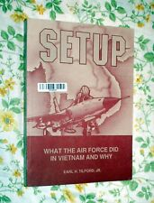 SETUP: WHAT THE AIR FORCE DID IN VIETNAM AND WHY BY EARL TILFORD