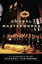 Choral Masterworks: A Listener's Guide by Micheal Steinberg Paperback Book (Engl
