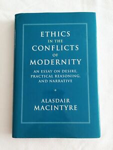 Ethics in the Conflicts of Modernity: An Essay on Desire, Practical Reasoning,